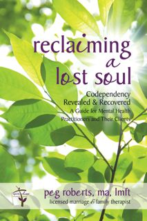 Reclaiming a Lost Soul: Codependency Revealed & Recovered: A Guide for Mental Health Practitioners and Their Clients